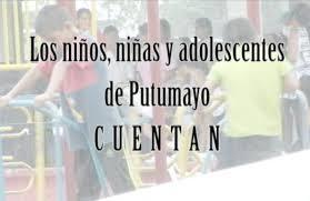 Los Niños, niñas y adolescentes de Putumayo cuentan
