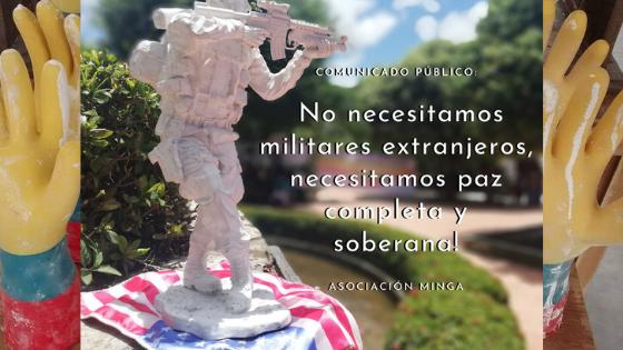 Comunicado público: No necesitamos militares extranjeros, necesitamos paz completa y soberana!