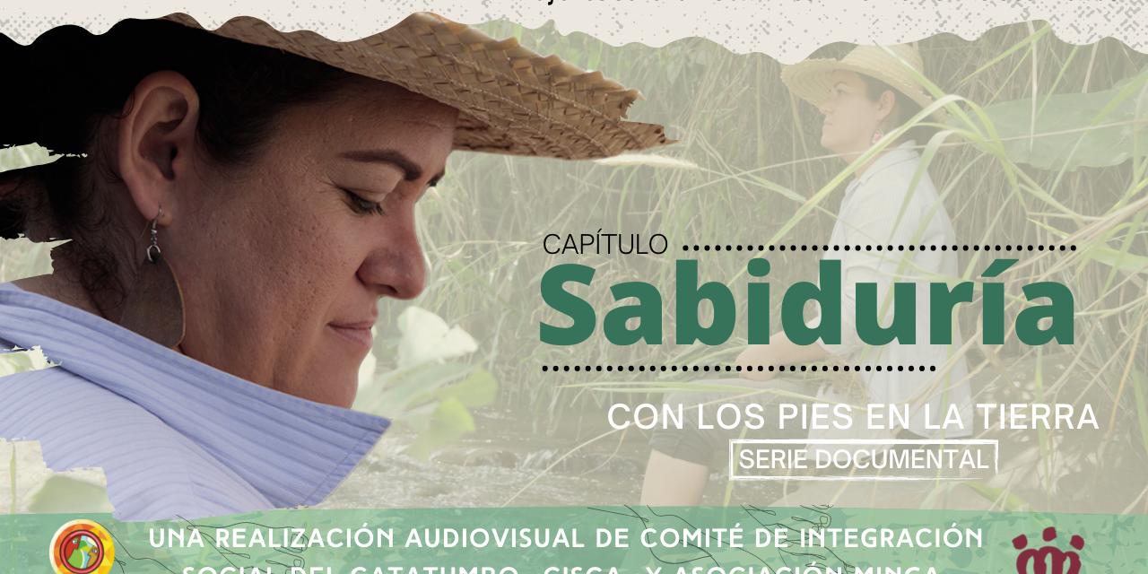 Conoce «Sabiduría» el primer capítulo de la serie documental «Con los pies en la tierra»