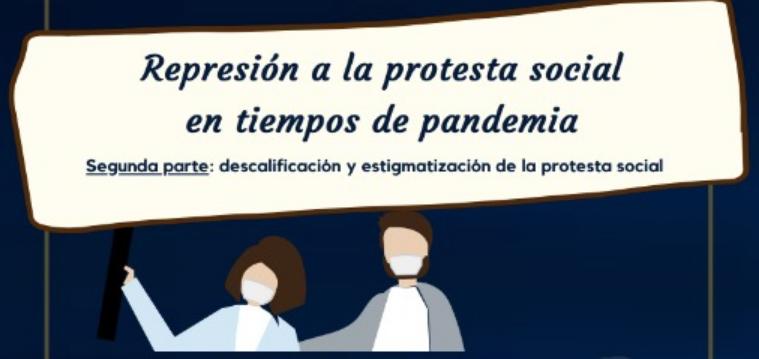 Boletín 7 CCEEU: Represión a la protesta social en tiempos de pandemia Segunda parte: descalificación y estigmatización de la protesta social