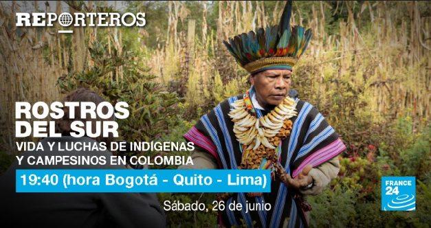 Rostros del sur: vida y luchas de indígenas y campesinos en Colombia / France 24