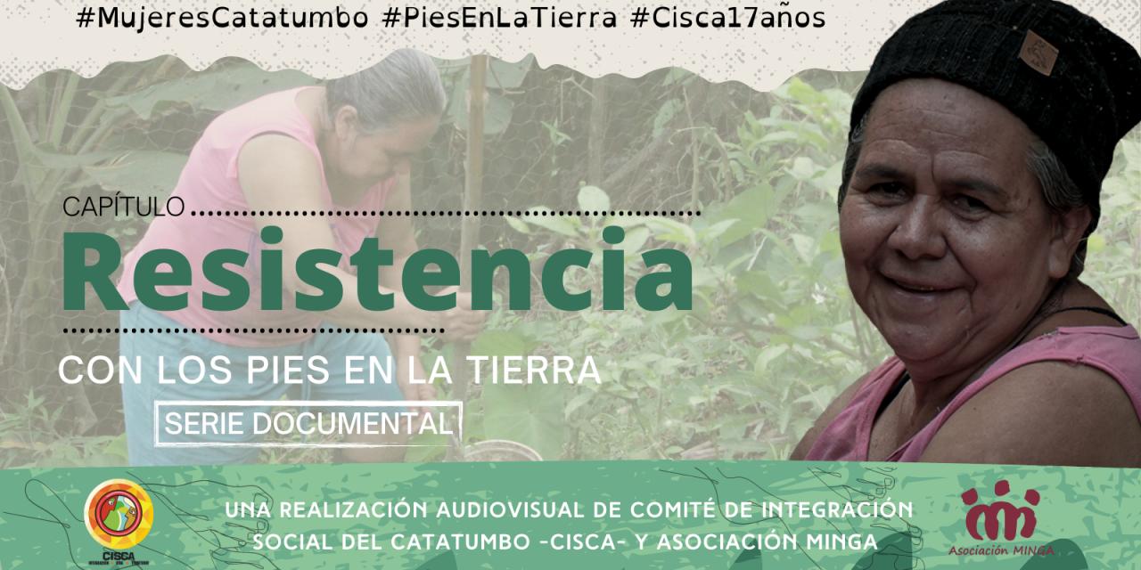 """«Resistencia»: Segundo capítulo de la serie documental """"Con los pies en la tierra"""""""